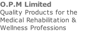 O.P.M Limited Quality Products for the  Medical Rehabilitation & Wellness Professions